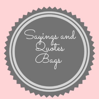 Sayings and Quotes Bags