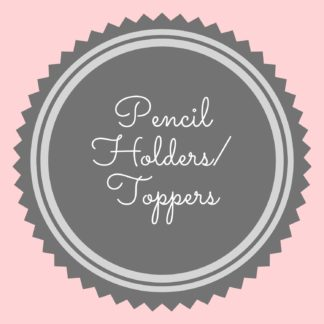 Pencil Holders/toppers